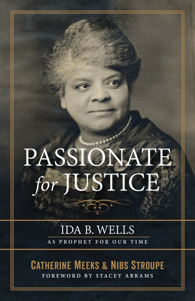 """""""Passionate for Justice: Ida B. Wells as Prophet for Our Time"""" by Catherine Meeks and Nibs Stroupe"""